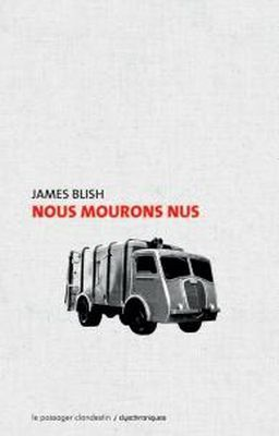 &quot&#x3B;Nous mourons nus&quot&#x3B;, de James Blish