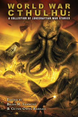 """World War Cthulhu"", de Brian M. Sammons & Glynn Owen Barrass (ed.)"