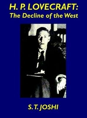 H.P. Lovecraft : The Decline of the West, de S.T. Joshi