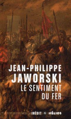 Le Sentiment du Fer, de Jean-Philippe Jaworski