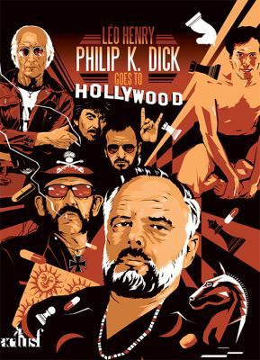 Philip K. Dick Goes to Hollywood, de Léo Henry