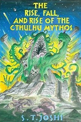 The Rise, Fall, and Rise of the Cthulhu Mythos, de S.T. Joshi