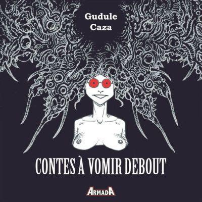 Contes à vomir debout, de Gudule et Caza