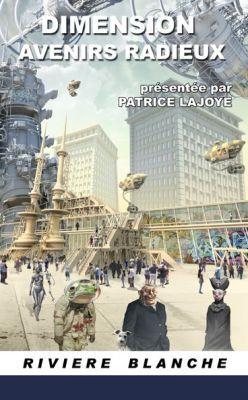 Dimension Avenirs Radieux, de Patrice Lajoye (éd.)
