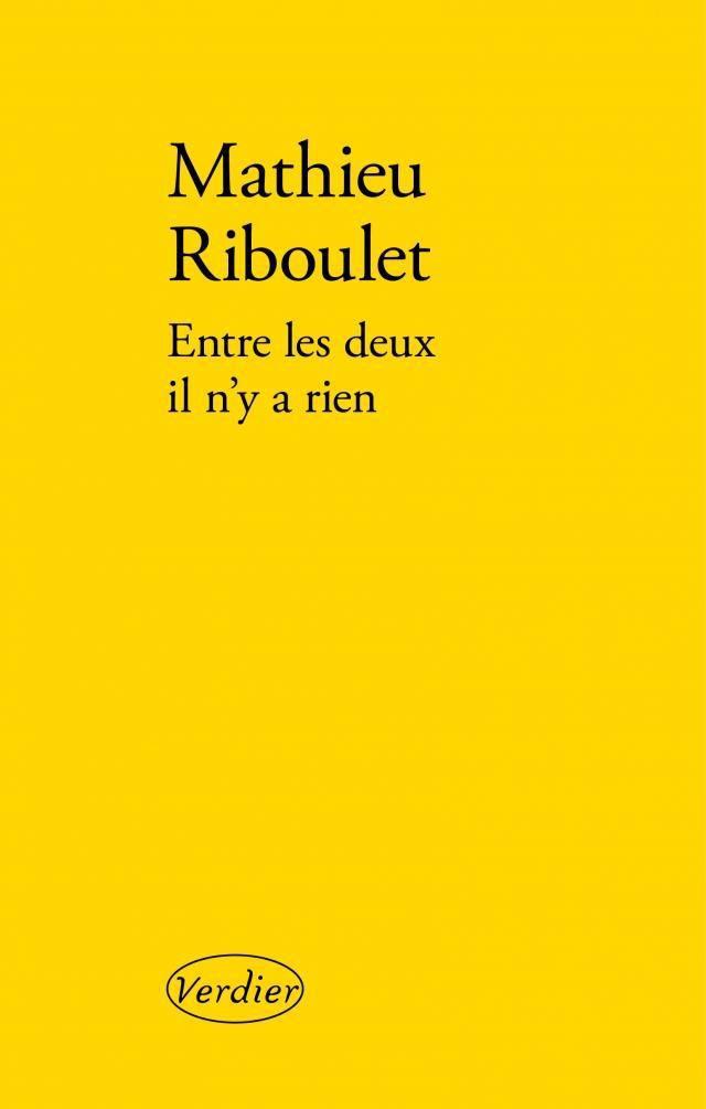 Mathieu Riboulet, Entre les deux il n'y a rien