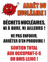 Arrêt du nucléaire! dechets nucléaire ni à Bure, ni ailleurs! Ne pas en produire arrêter d'en enfouir! Soutien total aux habitant-e-s de Bois Lejuc!
