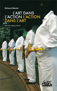 Richard Martel. Art dans l'action L'Action dans l'art. 2012. Interventions. Dist. Les Presses du réel
