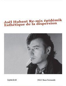 Joël Hubaut. Re-mix épidémik. Esthétique de la dispersion. 2006. Les Presses du réel
