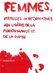 Femmes, attitudes performatives, aux lisières de la performance et de la danse. 2014. Les Presses du réel