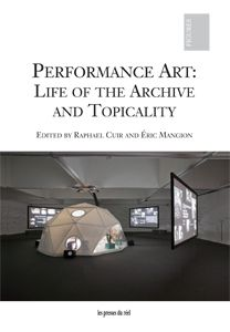 Performance Art: Life of the Archive and Topicality. 2014. Les Presses du réel