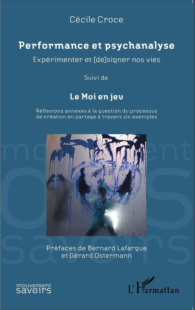 Performance & psychanalyse, suivi de Le Moi en jeu @ Cecile Croce. 2015. Éditions L'Harmattan. Paris