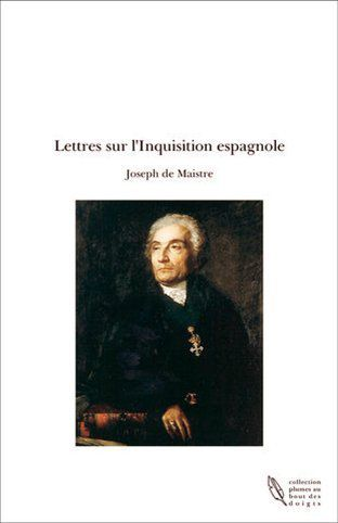 Lettres a un gentilhomme russe sur l'Inquisition espagnole, par Joseph de Maistre