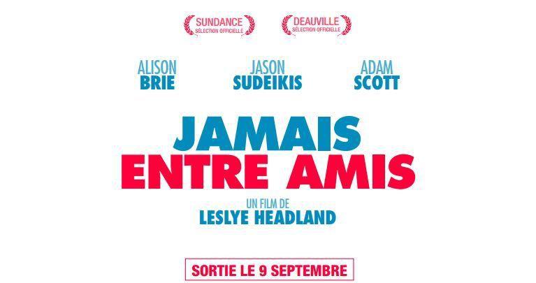 JAMAIS ENTRE AMIS (Sleeping with Other People) avec Jason Sudeikis, Alison Brie, Adam Scott
