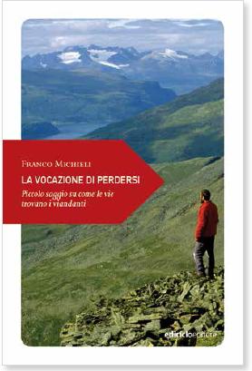 La Vocazione di Perdersi. Piccolo saggio su come le Vie trovano i Viandanti (Ediciclo). Autore: Franco Michieli