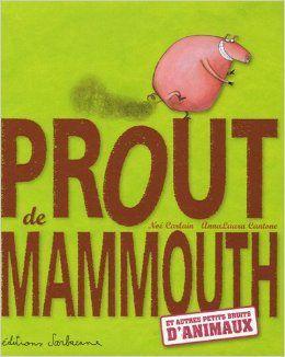 Prout de Mammouth-Noé CARLAIN Anna Laura Cantone- Editions Sarbacane