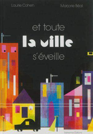 Et toute la ville s'éveille-Laurie Cohen/Marjorie Béal-Balivernes Editions