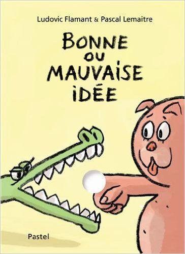 Bonne ou mauvaise idée-Ludovic Flamant / Pascal Lemaitre-Ecole des Loisirs