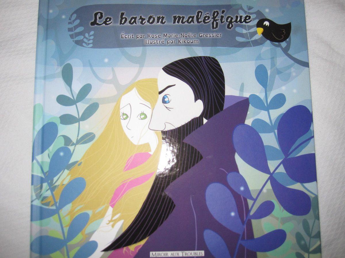 Le baron maléfique-Ecrit par Rose Marie-Noële GRESSIER / Illustré par Kikoum-Editions Miroir aux Troubles