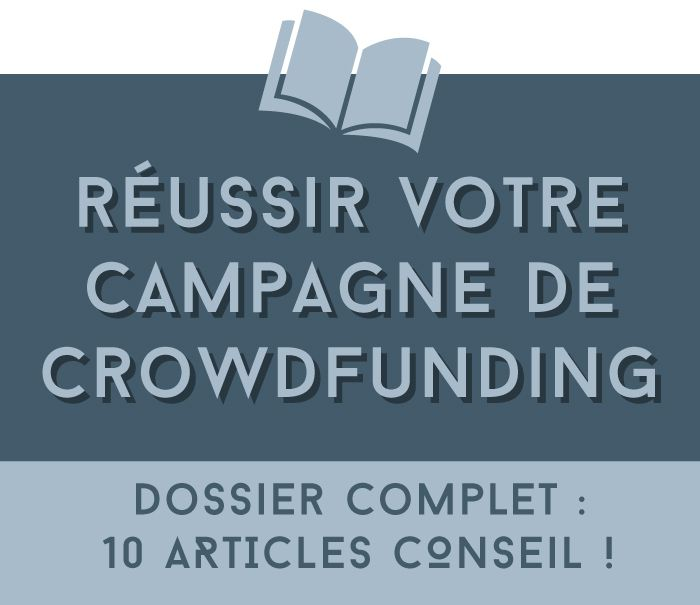 Réussir sa campagne de crowdfunding (dossier complet)