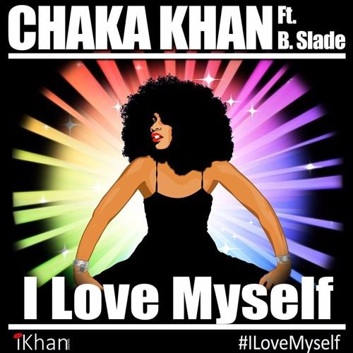 Chaka Khan - I Love Myself ft. B. Slade