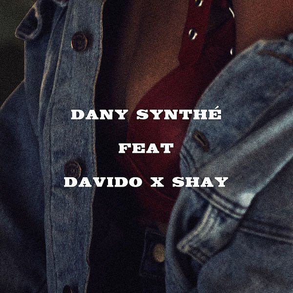 Dany Synthé feat Davido / Shay - too good to you
