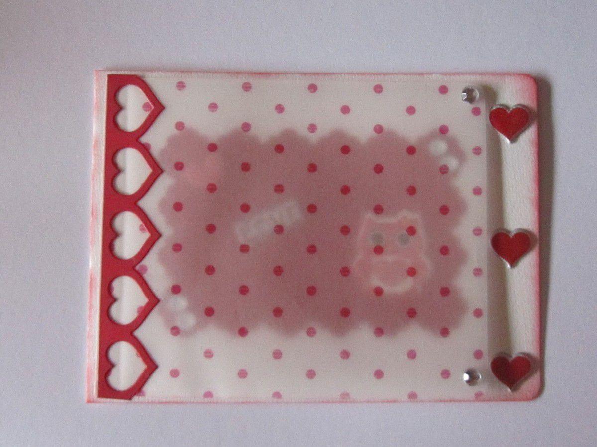 Pour la St Valentin .Le dessus de la carte est fait avec du calque à petit pois .