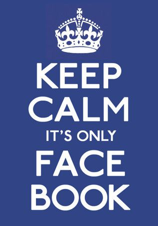 Keep calm it's only FB...