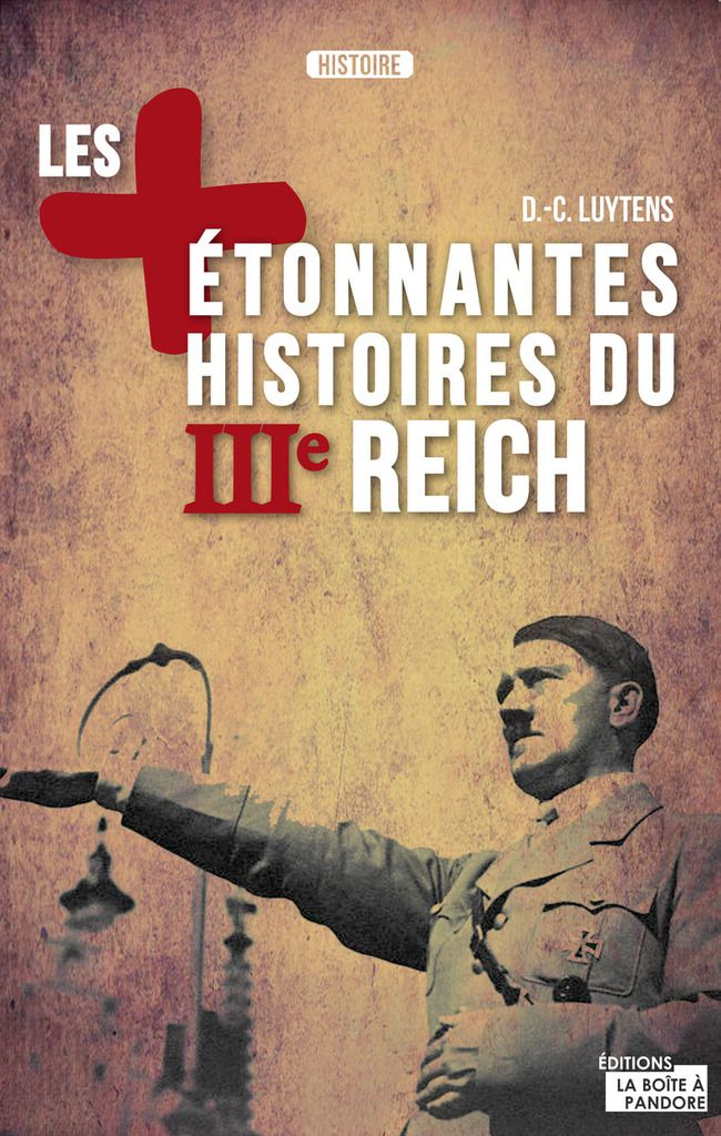 Les étonnantes histoires du IIIème Reich