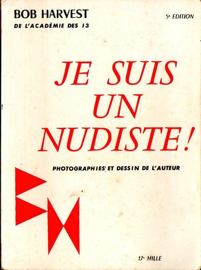 Je suis un nudiste ! de Bob Harvest de l'Académie des 13.  Archives personnelles et Max Bouzaglou