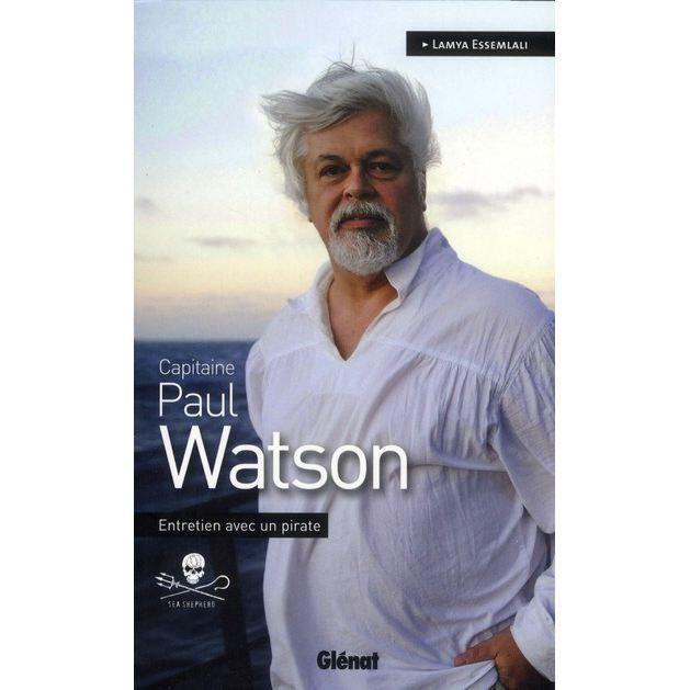 Capitaine Paul Watson : Entretien avec un pirate _ Lamya Essemlali