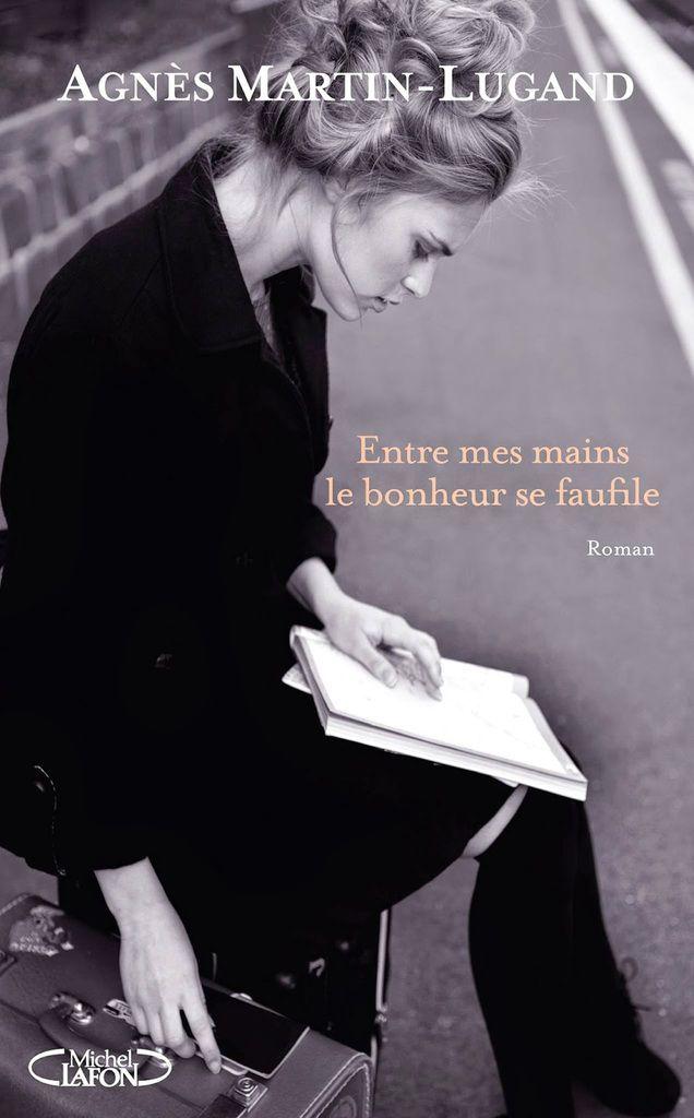 Entre mes mains le bonheur se faufile _ Agnès Martin-Lugand