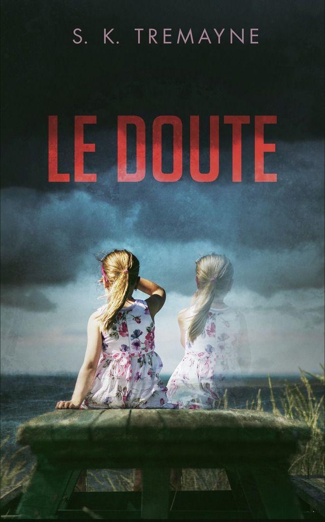 Le doute _ S.K Tremayne