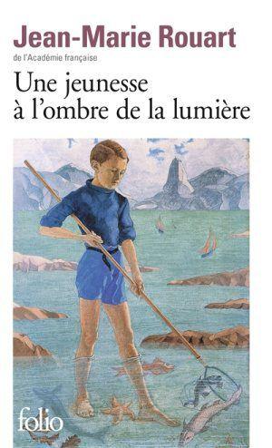 UNE JEUNESSE A L'OMBRE DE LA LUMIERE de JEAN-MARIE ROUART