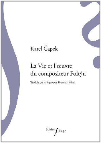La vie et l'oeuvre du compositeur Foltyn de Karel Capek
