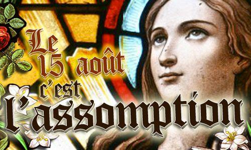 15 Août véritable fête nationale de la France - &quot&#x3B; Voeu de Louis XIII &quot&#x3B; - Consécration de la France à la Sainte Vierge