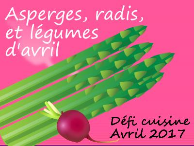 Défi cuisine du mois d'avril 2017 « Asperges, radis et légumes d'avril ! »