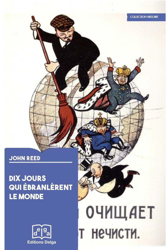 Réédition de &quot&#x3B;Dix jours qui ébranlèrent le monde &quot&#x3B; par John Reed - Aux éditions Delga.