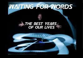 WAITING FOR WORDS - BEST YEARS OF OUR LIVES 1