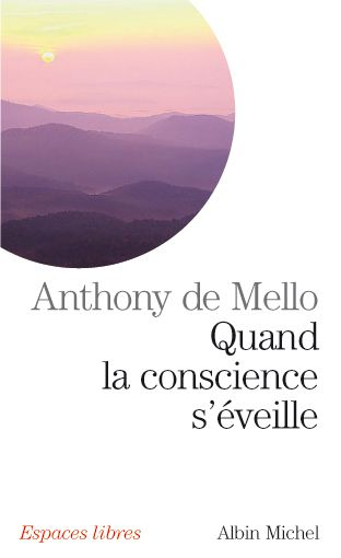 Anthony de Mello : Quand la conscience s'éveille