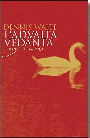 Advaita Vedanta : théorie et pratique - Dennis Waite - Editions Almora, Paris, 2011.