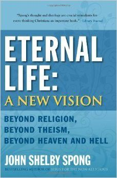 ETERNAL LIFE : A NEW VISION Beyond Religion, Beyond Theism, Beyond Heaven and Hell