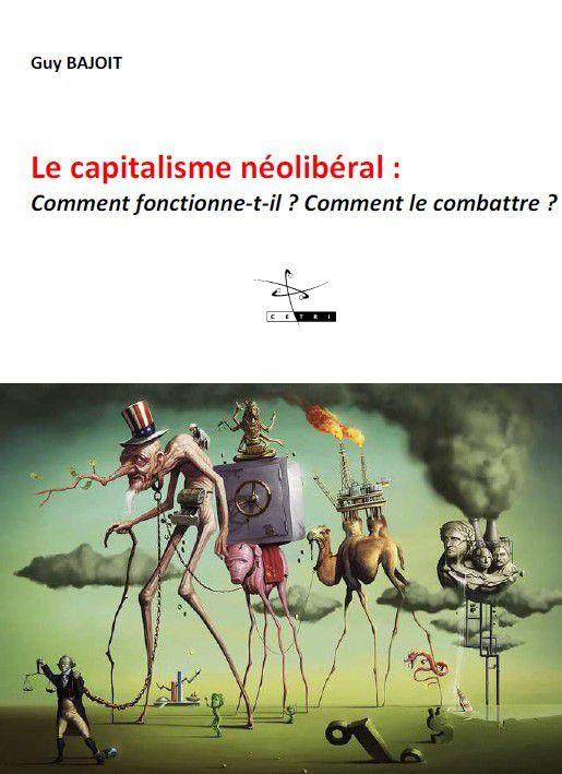 LE CAPITALISME NÉOLIBÉRAL. COMMENT FONCTIONNE-T-IL ? COMMENT LE COMBATTRE ?