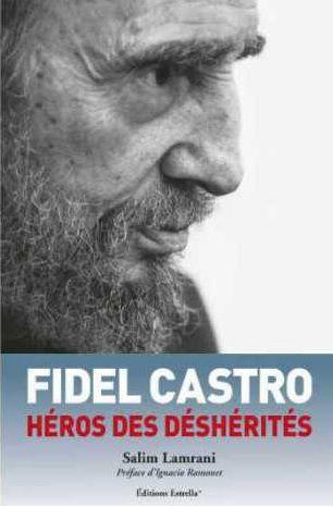 Fidel Castro, héros des déshérités Paris, Editions Estrella, 2016 20 euros ISBN : 9782953128451