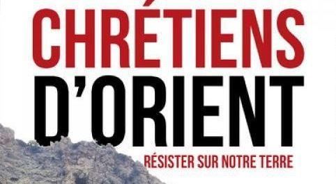 CHRETIENS D'ORIENT : RÉSISTER SUR NOTRE TERRE
