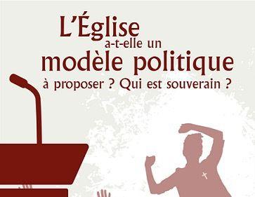 L'ÉGLISE A-T-ELLE UN MODÈLE POLITIQUE À PROPOSER ? QUI EST SOUVERAIN ?