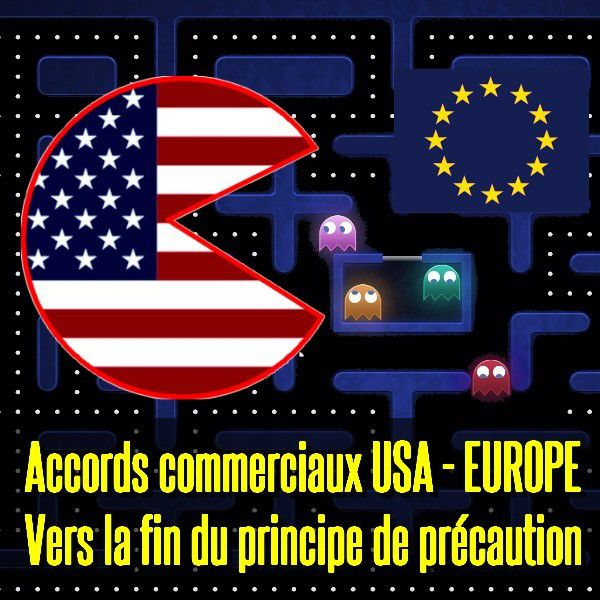 La fin du principe de précaution en Europe ? (Accords commerciaux USA-Europe)