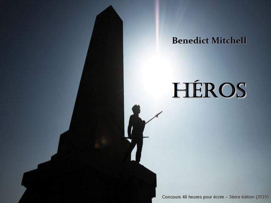 &quot&#x3B; Héros &quot&#x3B;, une nouvelle de Benedict Mitchell pour le concours &quot&#x3B; 48 heures pour écrire &quot&#x3B; (2015)