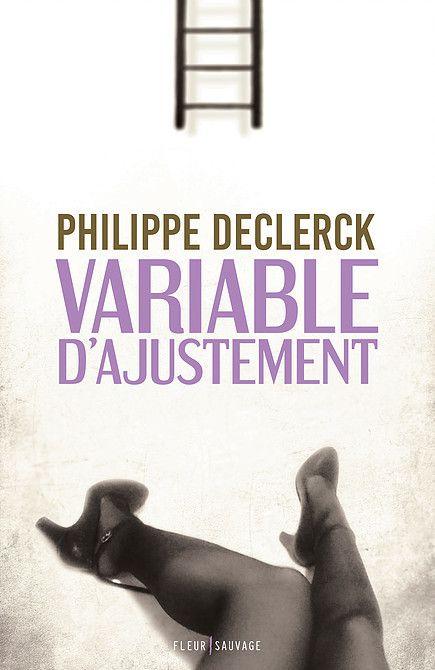 &quot&#x3B; Variable d'ajustement &quot&#x3B;, de Philippe Declerck (2016)