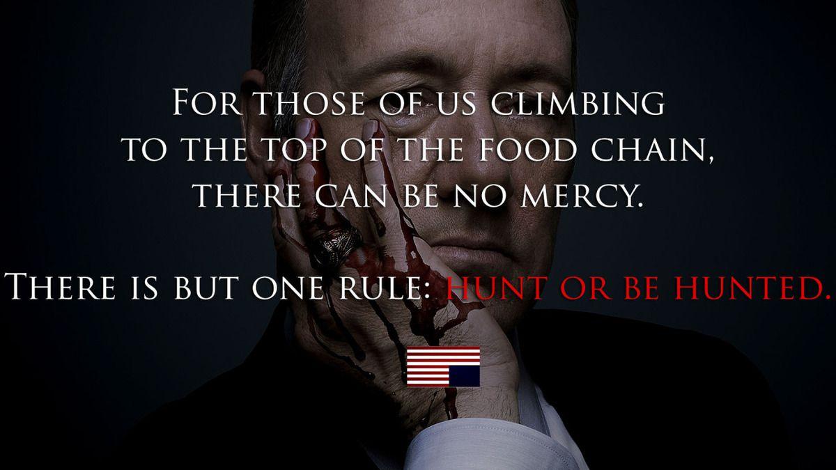 """"""" Pour ceux d'entre nous qui grimpent jusqu'au sommet de la chaîne alimentaire, il ne peut pas y avoir de pitié. Mais une seule règle : chasser ou être chassé. """""""