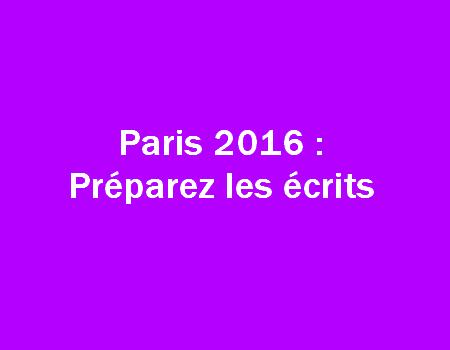 Paris 2016 : préparez les écrits